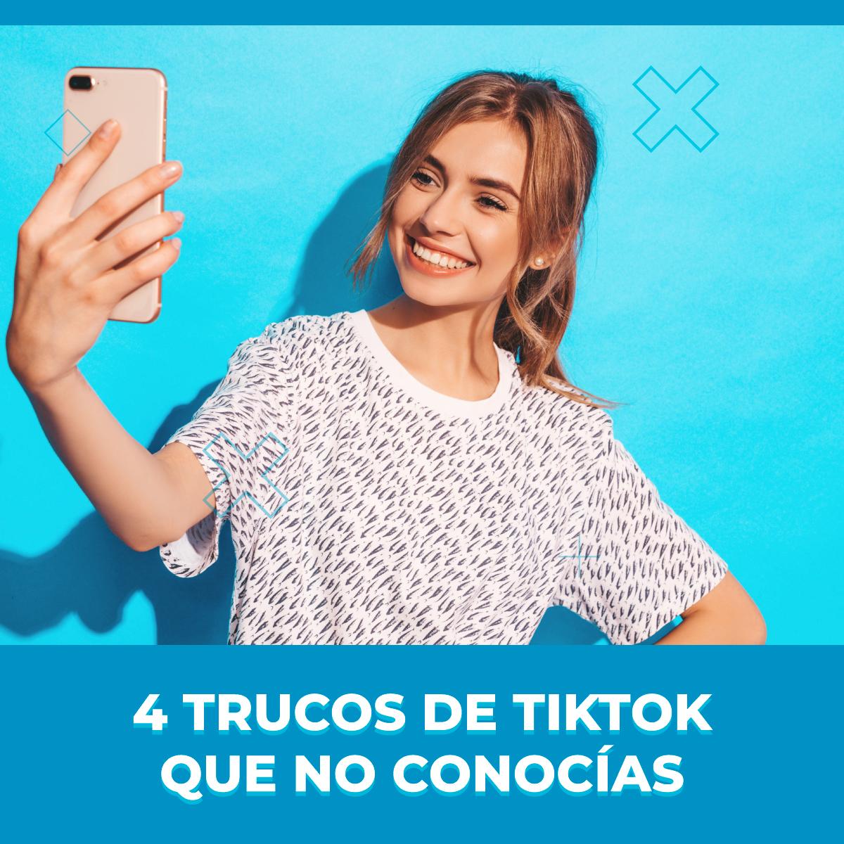 4 trucos de TikTok que seguro no conocías