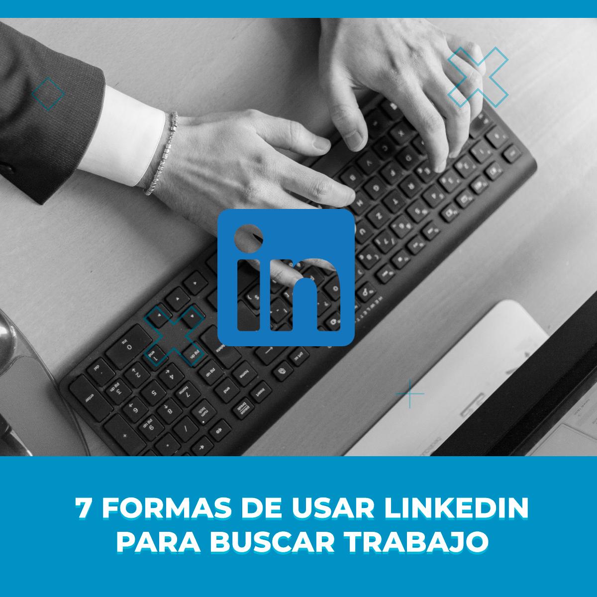 7 consejos para conseguir trabajo por LinkedIn
